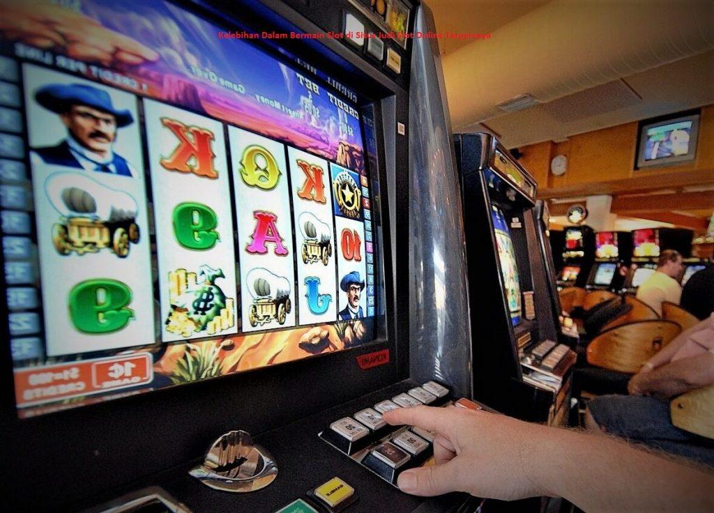 Kelebihan Dalam Bermain Slot di Situs Judi Slot Online Terpercaya