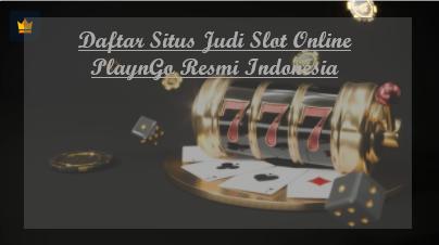 Daftar Situs Judi Slot Online PlaynGo Resmi Indonesia