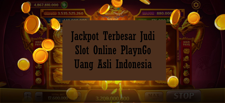 Jackpot Terbesar Judi Slot Online PlaynGo Uang Asli Indonesia