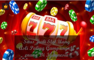 SitusJudi Slot Uang AsliPalingGampangMenang Di Indonesia